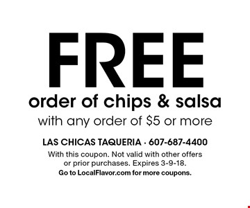 free order of chips & salsa with any order of $5 or more. With this coupon. Not valid with other offers or prior purchases. Expires 3-9-18.Go to LocalFlavor.com for more coupons.