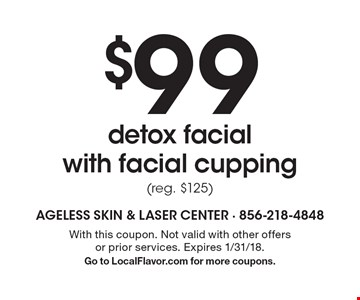 $99 detox facial with facial cupping (reg. $125). With this coupon. Not valid with other offers or prior services. Expires 1/31/18. Go to LocalFlavor.com for more coupons.
