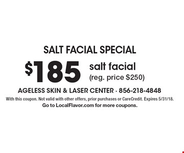 salt facial special $185 salt facial (reg. price $250). With this coupon. Not valid with other offers, prior purchases or CareCredit. Expires 5/31/18. Go to LocalFlavor.com for more coupons.