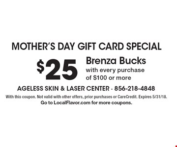mother's day gift card special $25 Brenza Bucks with every purchase of $100 or more. With this coupon. Not valid with other offers, prior purchases or CareCredit. Expires 5/31/18. Go to LocalFlavor.com for more coupons.