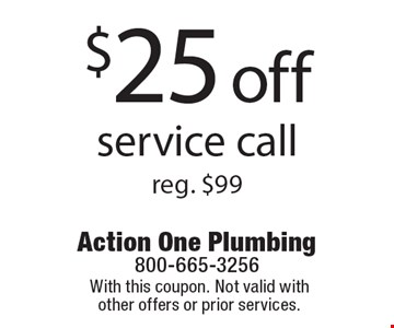 $25 off service call reg. $99. With this coupon. Not valid with other offers or prior services.