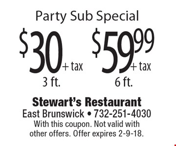 Party Sub Special $59.99 $30+ tax + tax 3 ft.6 ft. . With this coupon. Not valid withother offers. Offer expires 2-9-18.