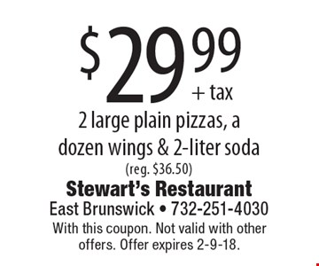 $29.99 2 large plain pizzas, a dozen wings & 2-liter soda(reg. $36.50). With this coupon. Not valid with other offers. Offer expires 2-9-18.