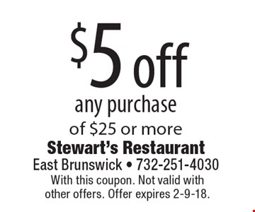 $5 off any purchase of $25 or more. With this coupon. Not valid withother offers. Offer expires 2-9-18.