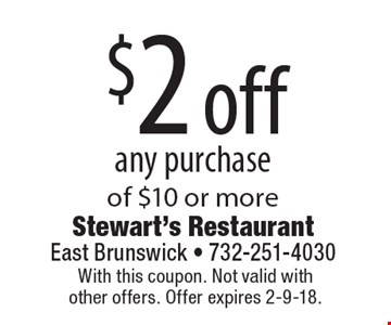 $2 off any purchase of $10 or more. With this coupon. Not valid withother offers. Offer expires 2-9-18.