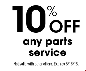 10% Off any parts service. Not valid with other offers. Expires 5/18/18.