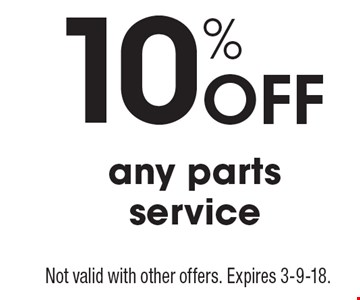 10% Off any parts service. Not valid with other offers. Expires 3-9-18.