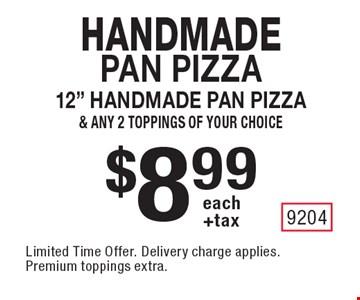 Handmade Pan Pizza $8.99 each +tax 12