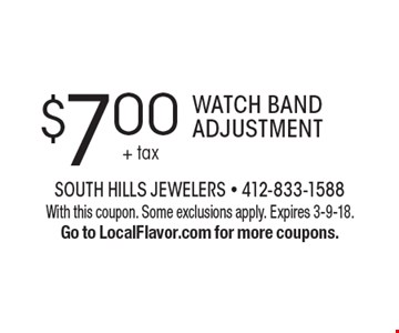 $7.00 + tax Watch Band Adjustment. With this coupon. Some exclusions apply. Expires 3-9-18. Go to LocalFlavor.com for more coupons.
