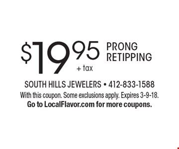 $19.95 Prong Retipping. With this coupon. Some exclusions apply. Expires 3-9-18. Go to LocalFlavor.com for more coupons.