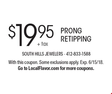 $19.95 PRONG RETIPPING. With this coupon. Some exclusions apply. Exp. 6/15/18.Go to LocalFlavor.com for more coupons.