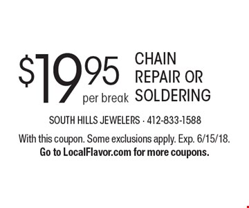 $19.95 CHAIN REPAIR OR SOLDERING. With this coupon. Some exclusions apply. Exp. 6/15/18.Go to LocalFlavor.com for more coupons.