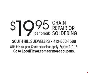 $19.95 chain repair or soldering (per break). With this coupon. Some exclusions apply. Expires 3-9-18. Go to LocalFlavor.com for more coupons.
