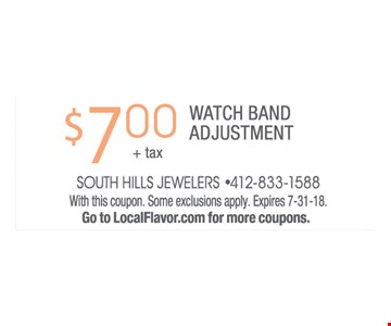 $7.00 + tax watch band adjustment. With this coupon. Some exlcusions apply. Expires 7-31-18. Go to LocalFlavor.com for more coupons.