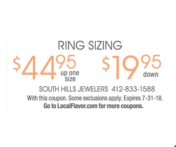 Ring Sizing: $44.95 up one size OR $19.95 down. With this coupon. Some exlcusions apply. Expires 7-31-18. Go to LocalFlavor.com for more coupons.