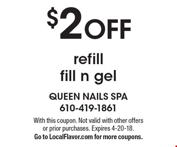 $2 OFF refill fill n gel. With this coupon. Not valid with other offers or prior purchases. Expires 4-20-18. Go to LocalFlavor.com for more coupons.