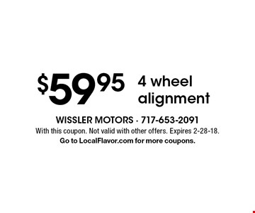 $59.95 4 wheel alignment. With this coupon. Not valid with other offers. Expires 2-28-18. Go to LocalFlavor.com for more coupons.