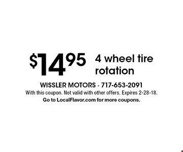 $14.95 4 wheel tire rotation. With this coupon. Not valid with other offers. Expires 2-28-18. Go to LocalFlavor.com for more coupons.