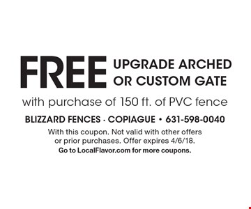 Free upgrade arched or custom gate with purchase of 150 ft. of PVC fence. With this coupon. Not valid with other offers or prior purchases. Offer expires 4/6/18. Go to LocalFlavor.com for more coupons.