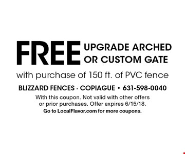 Free upgrade arched or custom gate with purchase of 150 ft. of PVC fence. With this coupon. Not valid with other offers or prior purchases. Offer expires 6/15/18. Go to LocalFlavor.com for more coupons.