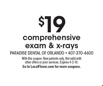$19 comprehensive exam & x-rays. With this coupon. New patients only. Not valid with other offers or prior services. Expires 4-2-18. Go to LocalFlavor.com for more coupons.