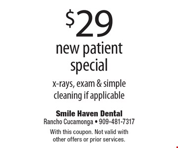 $29 new patient special x-rays, exam & simple cleaning if applicable. With this coupon. Not valid with other offers or prior services.