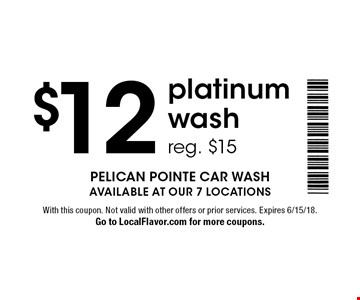 $12 platinum wash reg. $15. With this coupon. Not valid with other offers or prior services. Expires 6/15/18. Go to LocalFlavor.com for more coupons.