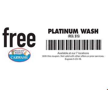 free Platinum Wash (reg. $15). Available at our 7 locations With this coupon. Not valid with other offers or prior services.Expires 5-23-18.