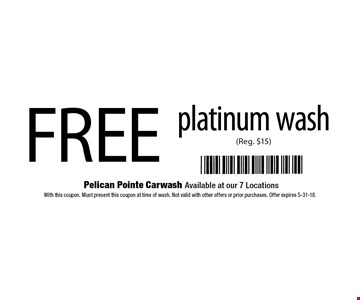 FREE platinum wash (Reg. $15). With this coupon. Must present this coupon at time of wash. Not valid with other offers or prior purchases. Offer expires 5-31-18.