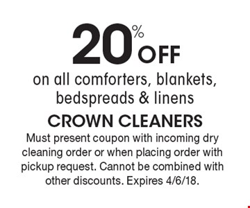 20% Off on all comforters, blankets, bedspreads & linens. Must present coupon with incoming dry cleaning order or when placing order with pickup request. Cannot be combined with other discounts. Expires 4/6/18.
