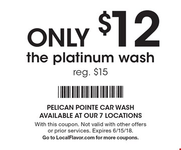 ONLY $12 the platinum wash. Reg. $15. With this coupon. Not valid with other offers or prior services. Expires 6/15/18. Go to LocalFlavor.com for more coupons.