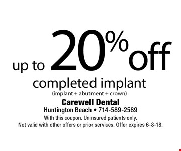 up to 20% off completed implant (implant + abutment + crown). With this coupon. Uninsured patients only. Not valid with other offers or prior services. Offer expires 6-8-18.