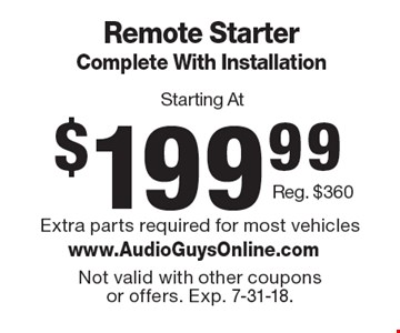 Remote starter complete with installation starting at $199.99. Reg. $360. Extra parts required for most vehicles. Not valid with other coupons or offers. Exp. 7-31-18.