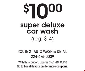 $10.00 super deluxe car wash (reg. $14). With this coupon. Expires 3-31-18. CLPR. Go to LocalFlavor.com for more coupons.