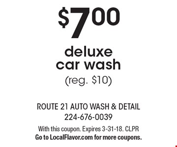 $7.00 deluxe car wash(reg. $10). With this coupon. Expires 3-31-18. CLPR. Go to LocalFlavor.com for more coupons.