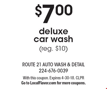 $7.00deluxe  car wash(reg. $10). With this coupon. Expires 4-30-18. CLPRGo to LocalFlavor.com for more coupons.