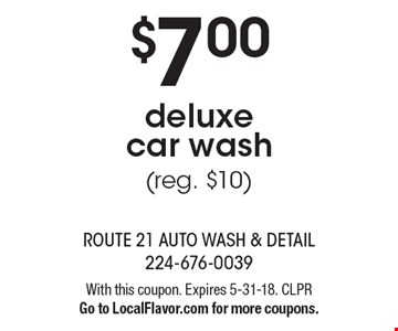 $7.00 deluxe car wash (reg. $10). With this coupon. Expires 5-31-18. CLPR. Go to LocalFlavor.com for more coupons.