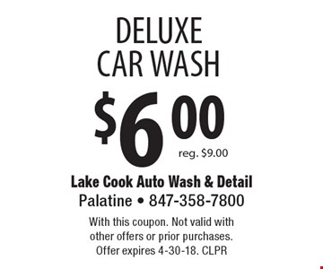 $6.00 DELUXE CAR WASH reg. $9.00. With this coupon. Not valid with other offers or prior purchases. Offer expires 4-30-18. CLPR