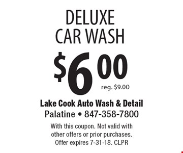 $6.00 deluxe car wash reg. $9.00. With this coupon. Not valid with other offers or prior purchases. Offer expires 7-31-18. CLPR