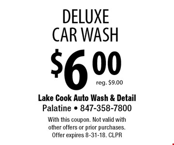 $6.00 DELUXE CAR WASH. Reg. $9.00. With this coupon. Not valid with other offers or prior purchases. Offer expires 8-31-18. CLPR