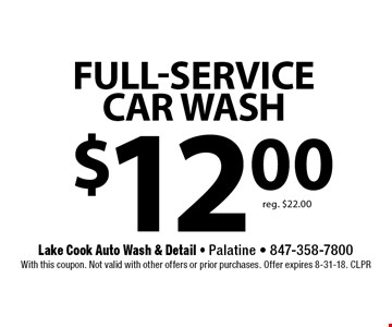 $12.00 Full-service CAR WASH. Reg. $22.00. With this coupon. Not valid with other offers or prior purchases. Offer expires 8-31-18. CLPR