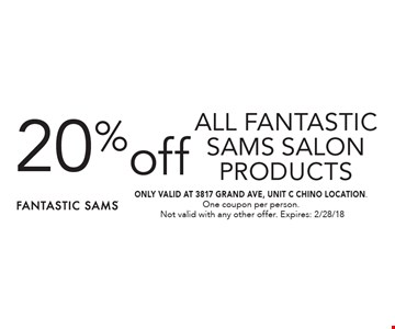 20%off all fantastic samS salon products. ONLY VALID AT 3817 GRAND AVE, UNIT C CHINO LOCATION. One coupon per person.  Not valid with any other offer. Expires: 2/28/18