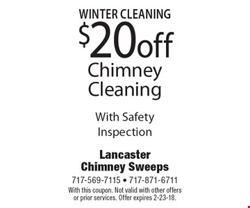 $20 off Chimney Cleaning With Safety Inspection. With this coupon. Not valid with other offers or prior services. Offer expires 2-23-18.