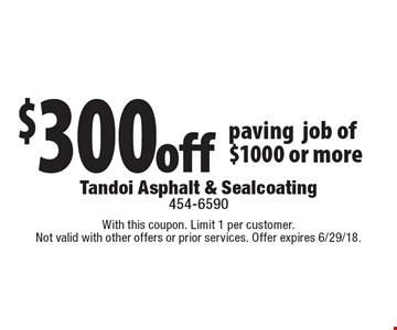 $300 off paving job of $1000 or more. With this coupon. Limit 1 per customer. Not valid with other offers or prior services. Offer expires 6/29/18.
