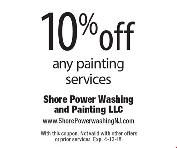 10% off any painting services. With this coupon. Not valid with other offers or prior services. Exp. 4-13-18.