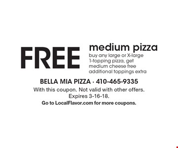 Free medium pizza. Buy any large or X-large 1-topping pizza, get medium cheese free. Additional toppings extra. With this coupon. Not valid with other offers. Expires 3-16-18. Go to LocalFlavor.com for more coupons.