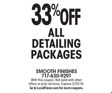33% OFF ALL DETAILING PACKAGES. With this coupon. Not valid with other offers or prior services. Expires 2/23/18. Go to LocalFlavor.com for more coupons.