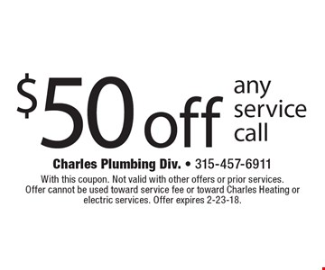 $50 off any service call. With this coupon. Not valid with other offers or prior services. Offer cannot be used toward service fee or toward Charles Heating or electric services. Offer expires 2-23-18.