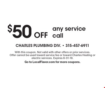 $50 Off any service call. With this coupon. Not valid with other offers or prior services. Offer cannot be used toward service fee or toward Charles Heating or electric services. Expires 8-31-18. Go to LocalFlavor.com for more coupons.