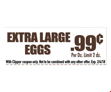 .99 cents per dozen extra large eggs